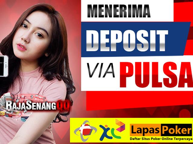 Deposit via Pulsa Poker Domino Online Terpercaya